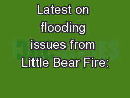Latest on flooding issues from Little Bear Fire: