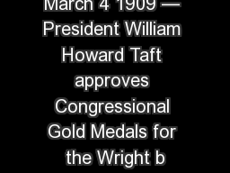 March 4 1909 — President William Howard Taft approves Congressional Gold Medals for the Wright b