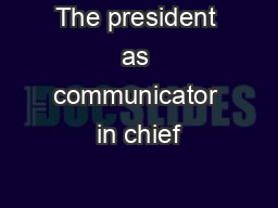 The president as communicator in chief PowerPoint PPT Presentation