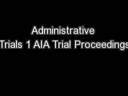Administrative Trials 1 AIA Trial Proceedings