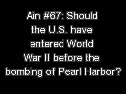 Ain #67: Should the U.S. have entered World War II before the bombing of Pearl Harbor?