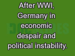 After WWI, Germany in economic despair and political instability.