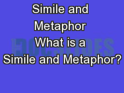 Simile and Metaphor What is a Simile and Metaphor? PowerPoint PPT Presentation