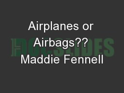 Airplanes or Airbags?? Maddie Fennell