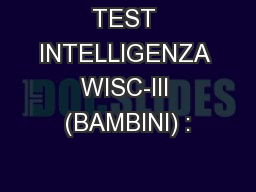 TEST INTELLIGENZA WISC-III (BAMBINI) : PowerPoint PPT Presentation