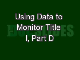 Using Data to Monitor Title I, Part D