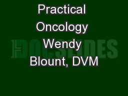 Practical Oncology Wendy Blount, DVM