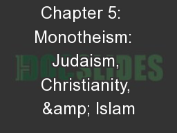 Chapter 5:   Monotheism:  Judaism, Christianity, & Islam PowerPoint PPT Presentation
