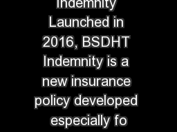 BSDHT Indemnity Launched in 2016, BSDHT Indemnity is a new insurance policy developed especially fo
