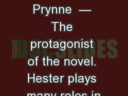Hester Prynne  — The protagonist of the novel. Hester plays many roles in