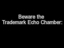 Beware the Trademark Echo Chamber: PowerPoint PPT Presentation