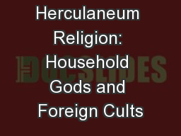 Pompeii and Herculaneum Religion: Household Gods and Foreign Cults