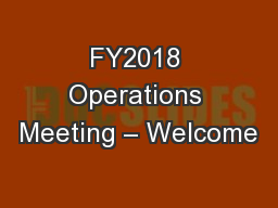 FY2018 Operations Meeting – Welcome
