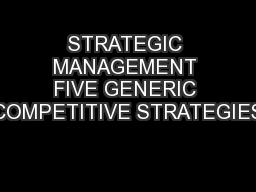 STRATEGIC MANAGEMENT FIVE GENERIC COMPETITIVE STRATEGIES