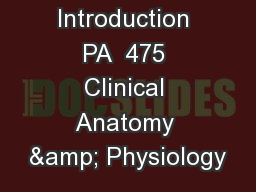 Introduction PA  475 Clinical Anatomy & Physiology