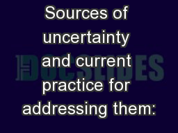 Sources of uncertainty and current practice for addressing them: