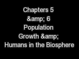Chapters 5 & 6 Population Growth & Humans in the Biosphere