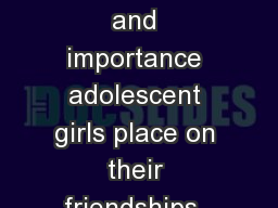 Background The value and importance adolescent girls place on their friendships  has been well docu