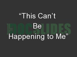 """This Can't Be Happening to Me"" PowerPoint PPT Presentation"