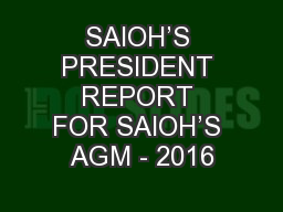 SAIOH'S PRESIDENT REPORT FOR SAIOH'S AGM - 2016