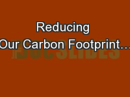 Reducing Our Carbon Footprint�