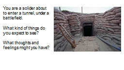 You are a solider about to enter a tunnel, under a battlefield.