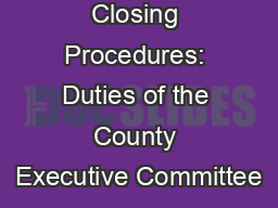 Closing Procedures: Duties of the County Executive Committee