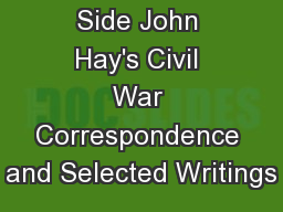 At Lincoln's Side John Hay's Civil War Correspondence and Selected Writings