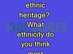 Bell Ringer What is your family's ethnic heritage?  What ethnicity do you think most Americans sh