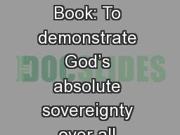 Lessons From Job Purpose of Book: To demonstrate God's absolute sovereignty over all things; To e