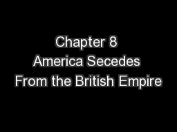 Chapter 8 America Secedes From the British Empire