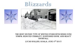Blizzards The most severe type of winter storm with winds over 35mph, reduced visibility, suspended