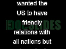"The Path to War Jefferson wanted the US to have friendly relations with all nations but have ""ent"