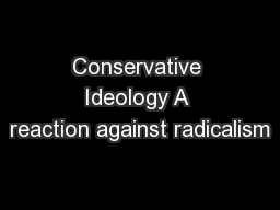 Conservative Ideology A reaction against radicalism