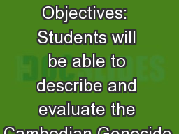 March  24, 2015 Objectives:  Students will be able to describe and evaluate the Cambodian Genocide.