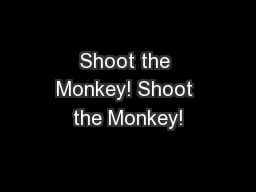 Shoot the Monkey! Shoot the Monkey!