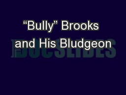 """""""Bully"""" Brooks and His Bludgeon"""