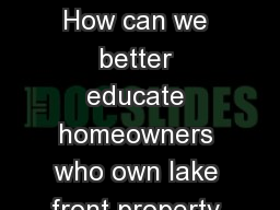 Problem Statement   How can we better educate homeowners who own lake front property about the best