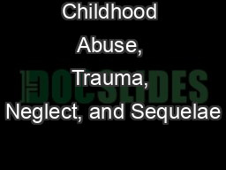 Childhood Abuse, Trauma, Neglect, and Sequelae
