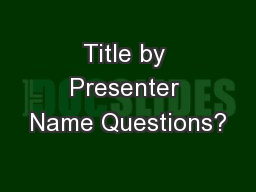 Title by Presenter Name Questions?