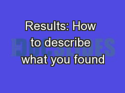 Results: How to describe what you found PowerPoint PPT Presentation
