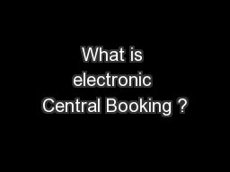 What is electronic Central Booking ?