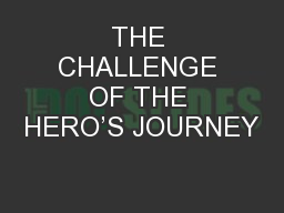 THE CHALLENGE OF THE HERO'S JOURNEY PowerPoint PPT Presentation