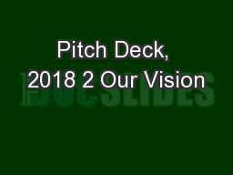 Pitch Deck, 2018 2 Our Vision