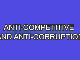 ANTI-COMPETITIVE AND ANTI-CORRUPTION