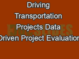 Driving Transportation Projects Data Driven Project Evaluation