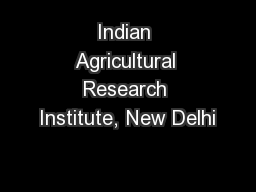 Indian Agricultural Research Institute, New Delhi PowerPoint PPT Presentation