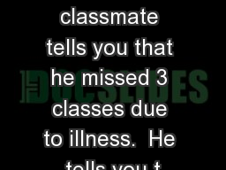 The Digestive System A classmate tells you that he missed 3 classes due to illness.  He tells you t