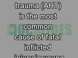 Introduction Abusive head trauma (AHT) is the most common cause of fatal inflicted injury in young