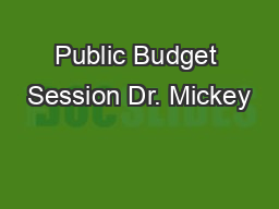 Public Budget Session Dr. Mickey